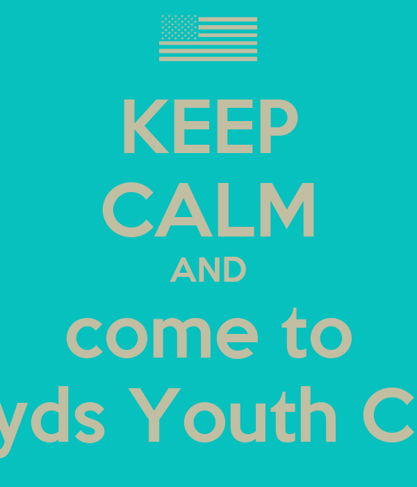 KEEP CALM AND come to Royds Youth Club