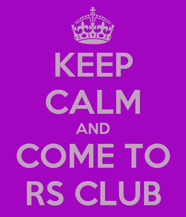 KEEP CALM AND COME TO RS CLUB