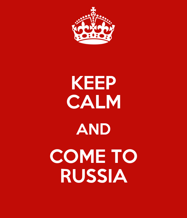 KEEP CALM AND COME TO RUSSIA