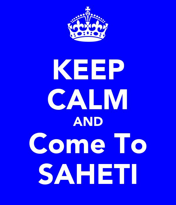 KEEP CALM AND Come To SAHETI