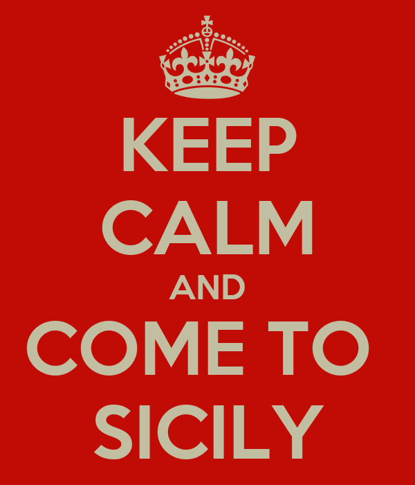 KEEP CALM AND COME TO  SICILY