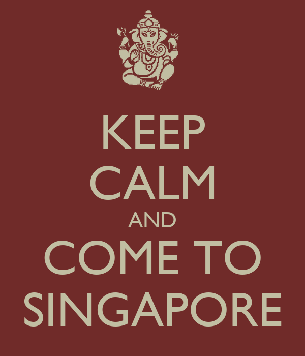 KEEP CALM AND COME TO SINGAPORE