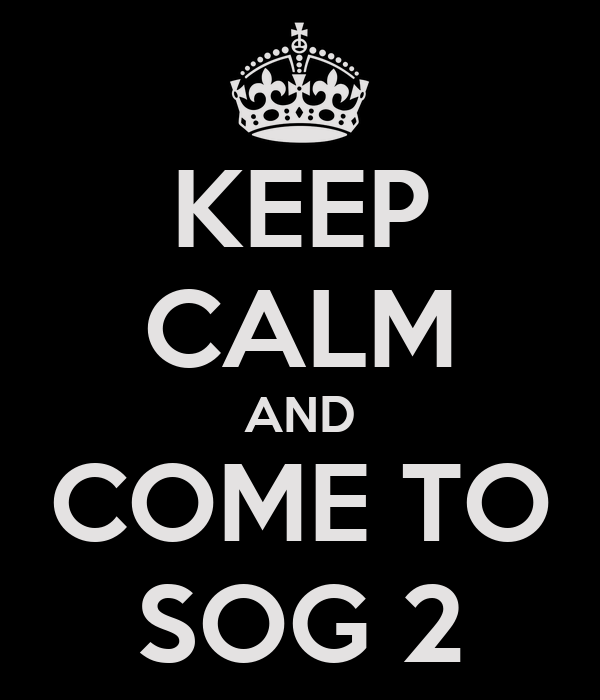 KEEP CALM AND COME TO SOG 2