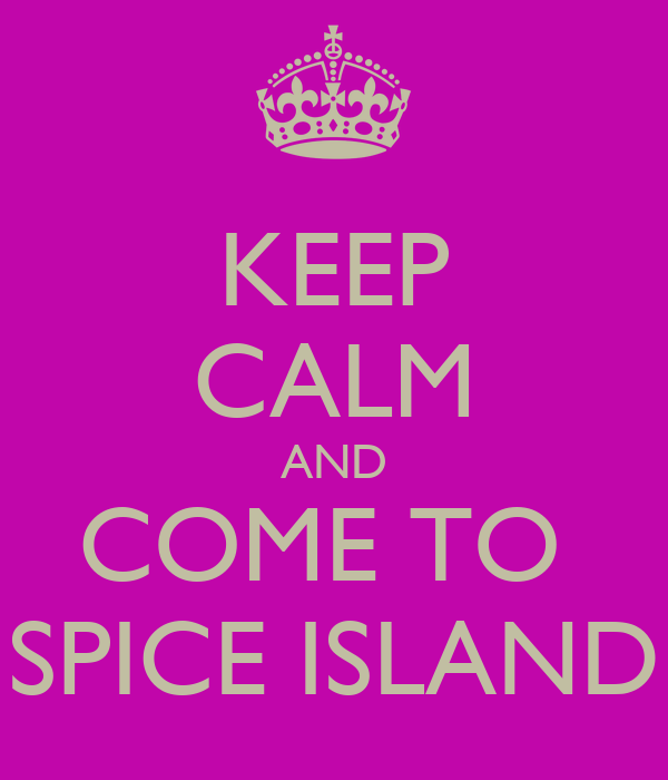 KEEP CALM AND COME TO  SPICE ISLAND