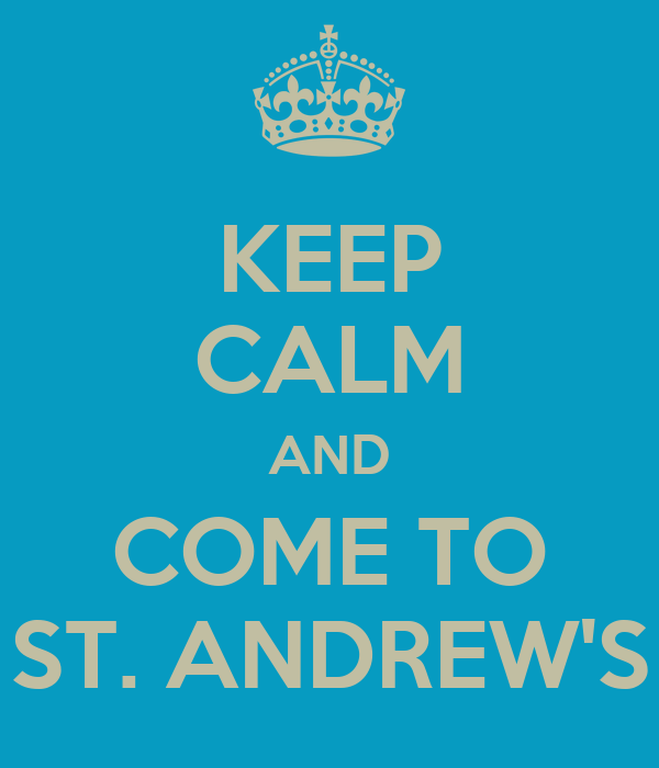 KEEP CALM AND COME TO ST. ANDREW'S