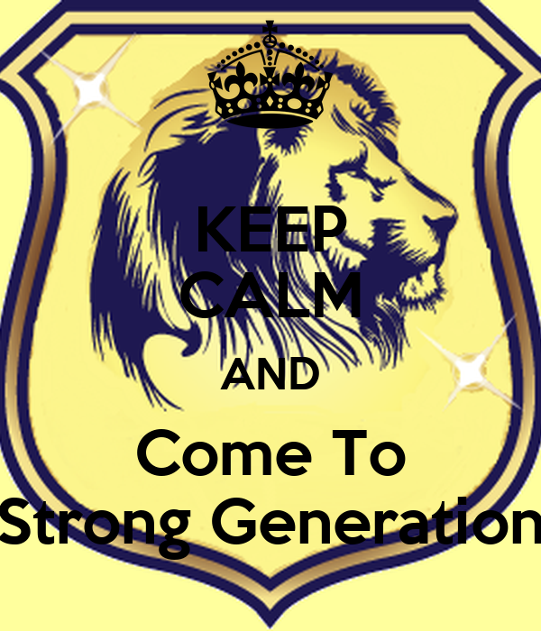 KEEP CALM AND Come To Strong Generation