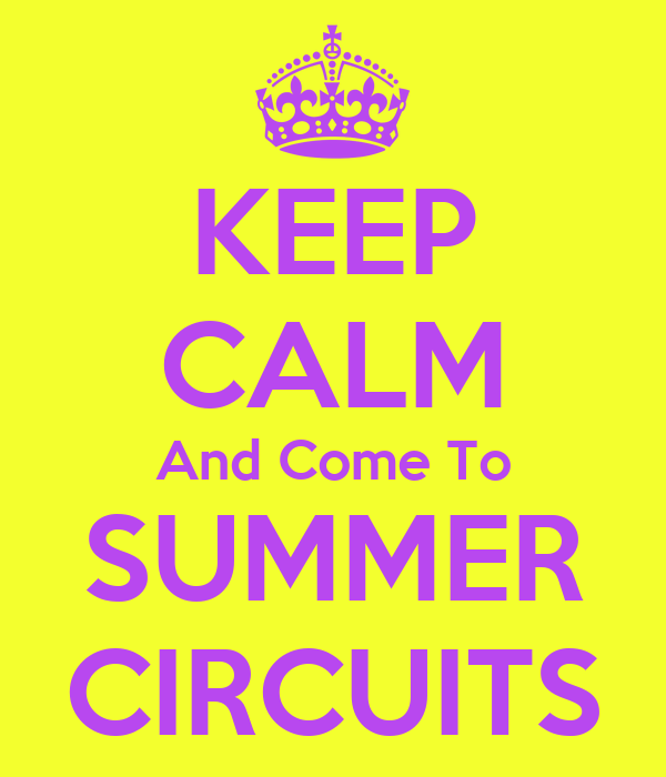 KEEP CALM And Come To SUMMER CIRCUITS