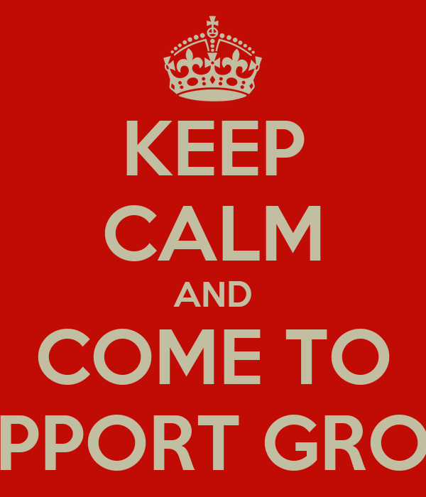 KEEP CALM AND COME TO SUPPORT GROUP