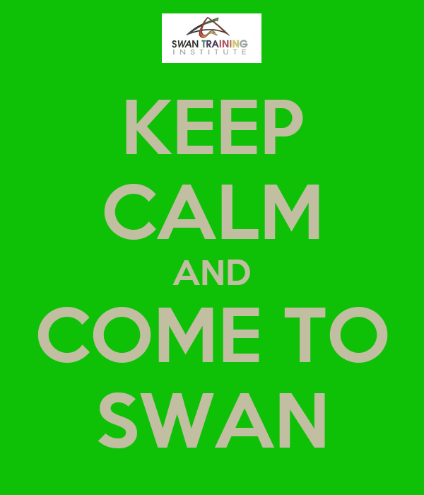 KEEP CALM AND COME TO SWAN