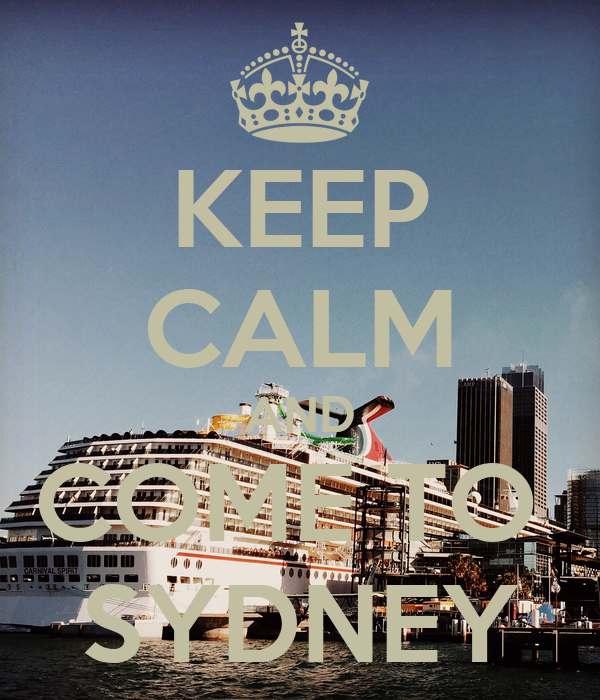 KEEP CALM AND COME TO  SYDNEY
