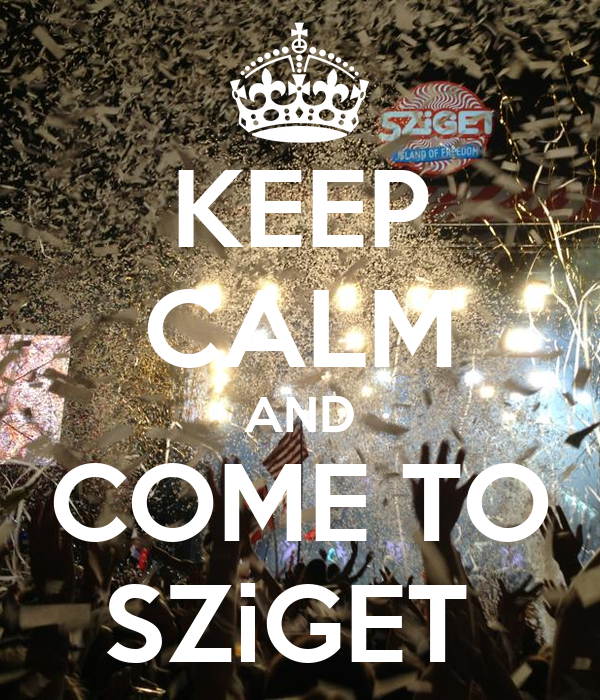 KEEP CALM AND COME TO SZiGET