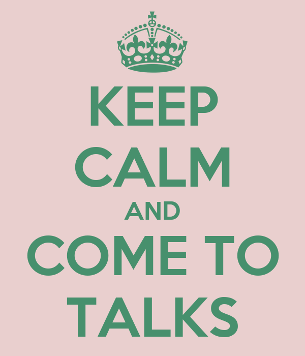 KEEP CALM AND COME TO TALKS
