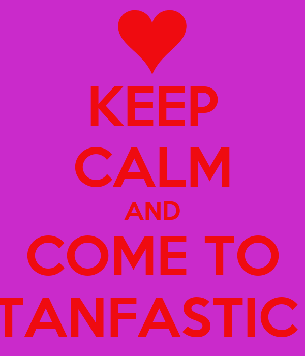 KEEP CALM AND COME TO TANFASTIC