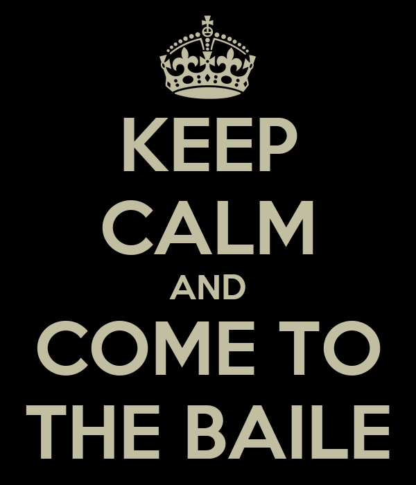 KEEP CALM AND COME TO THE BAILE