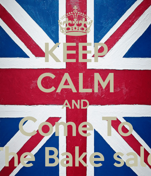 KEEP CALM AND Come To The Bake sale