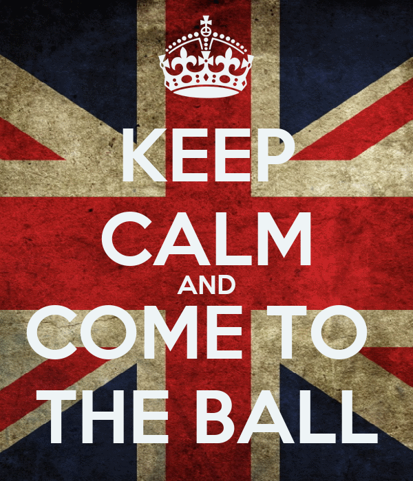 KEEP CALM AND COME TO  THE BALL