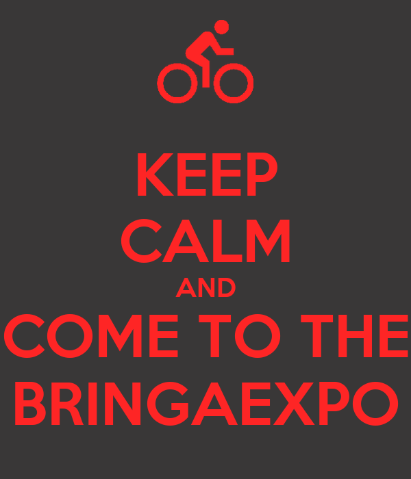 KEEP CALM AND COME TO THE BRINGAEXPO