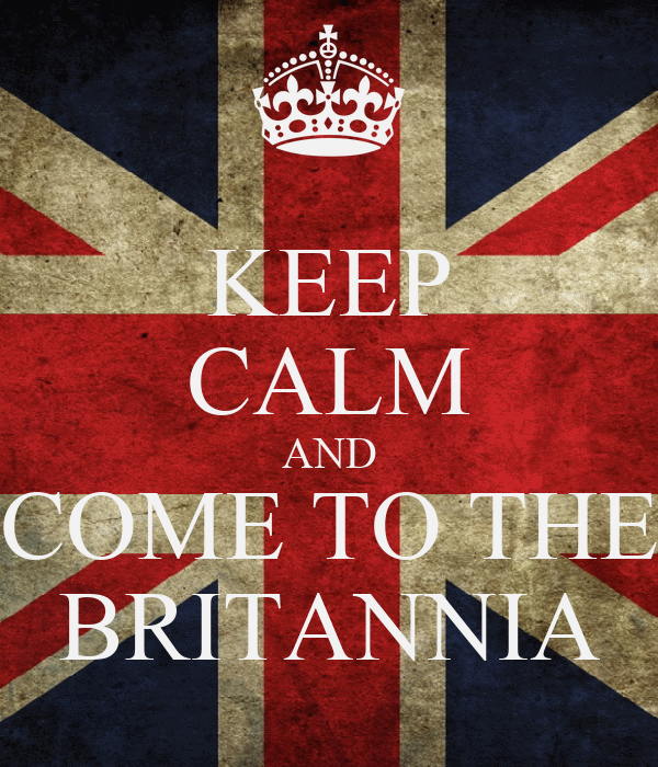 KEEP CALM AND COME TO THE BRITANNIA