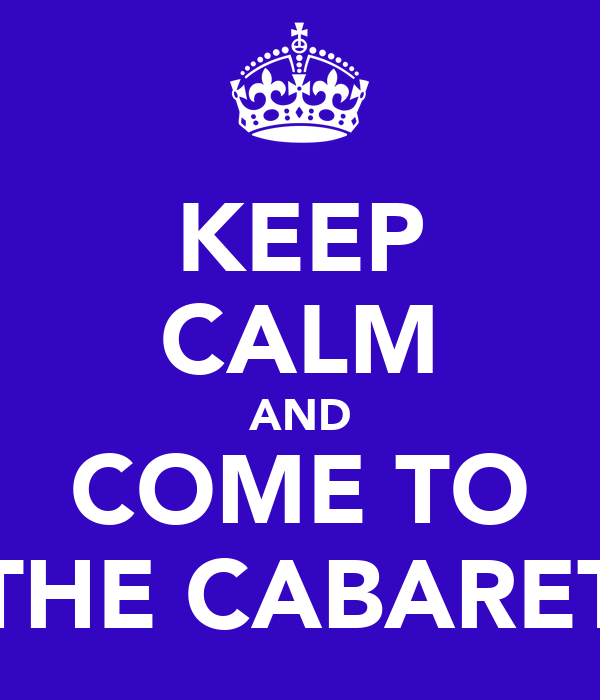 KEEP CALM AND COME TO THE CABARET