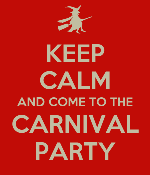 KEEP CALM AND COME TO THE CARNIVAL PARTY