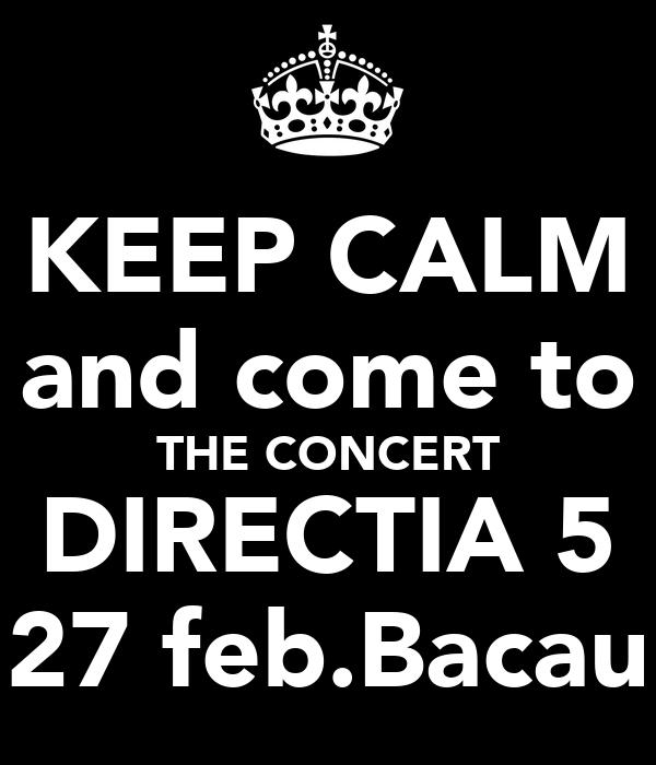 KEEP CALM and come to THE CONCERT DIRECTIA 5 27 feb.Bacau