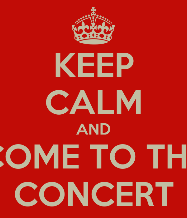 KEEP CALM AND COME TO THE CONCERT