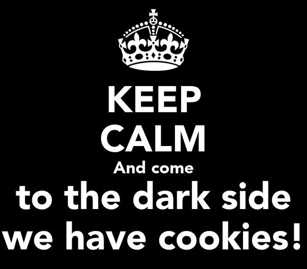 KEEP CALM And come to the dark side we have cookies!