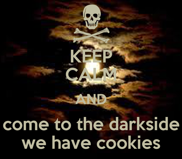 KEEP CALM AND come to the darkside we have cookies