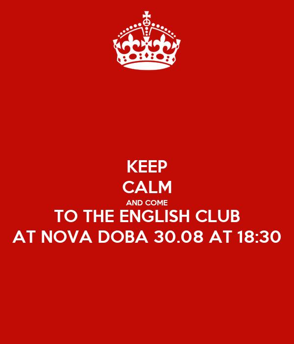 KEEP CALM AND COME TO THE ENGLISH CLUB AT NOVA DOBA 30.08 AT 18:30