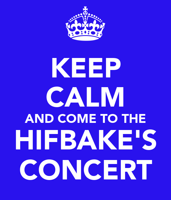 KEEP CALM AND COME TO THE HIFBAKE'S CONCERT