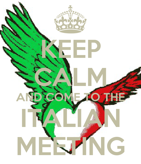 KEEP CALM AND COME TO THE ITALIAN MEETING
