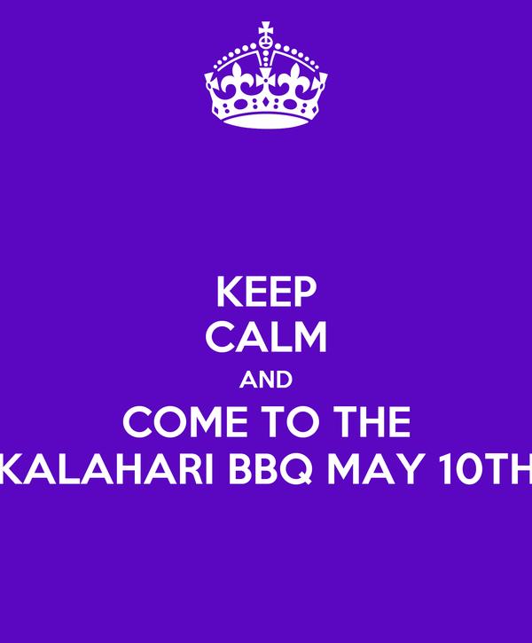 KEEP CALM AND COME TO THE KALAHARI BBQ MAY 10TH