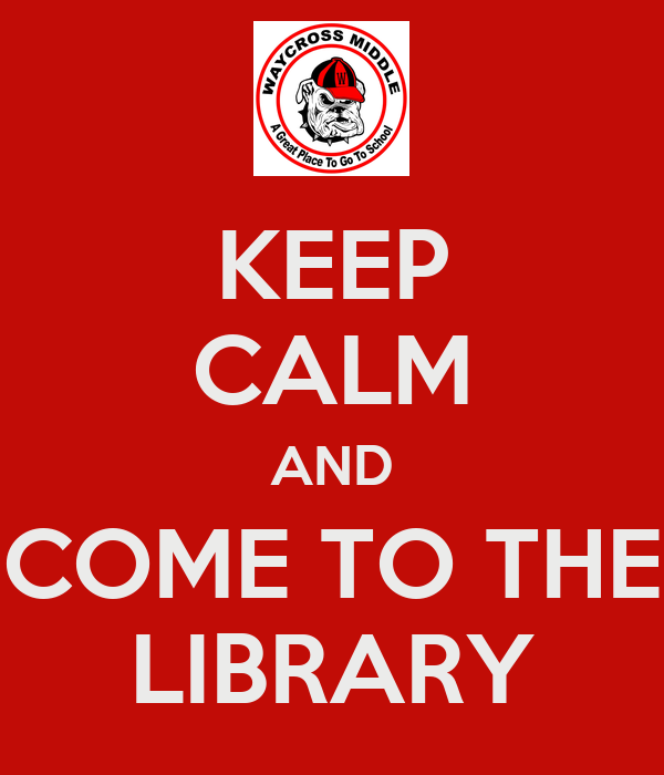 KEEP CALM AND COME TO THE LIBRARY