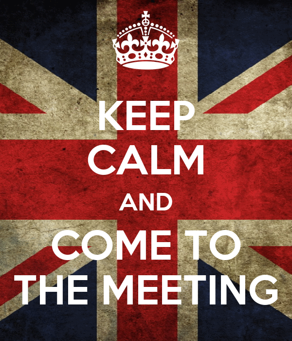 KEEP CALM AND COME TO THE MEETING