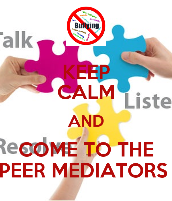 KEEP CALM AND COME TO THE PEER MEDIATORS