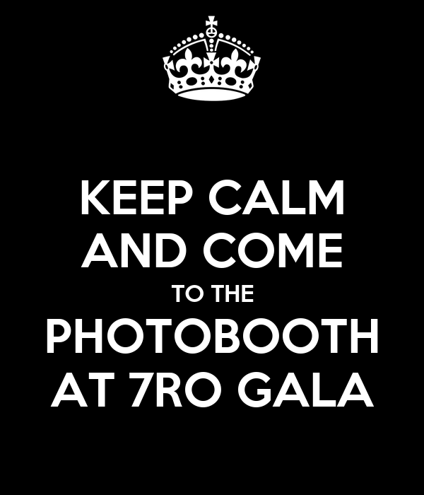 KEEP CALM AND COME TO THE PHOTOBOOTH AT 7RO GALA
