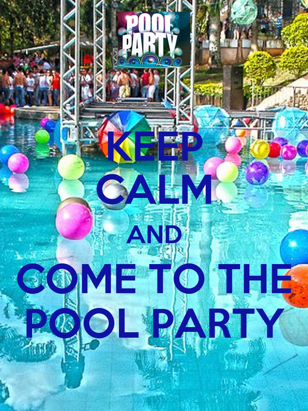 KEEP CALM AND COME TO THE POOL PARTY