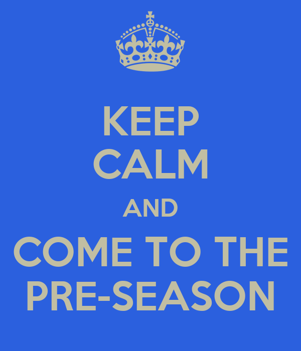 KEEP CALM AND COME TO THE PRE-SEASON