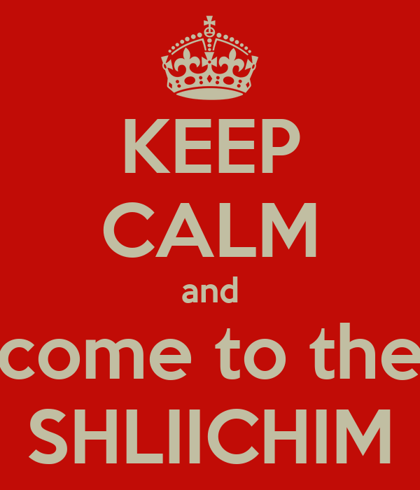 KEEP CALM and come to the SHLIICHIM
