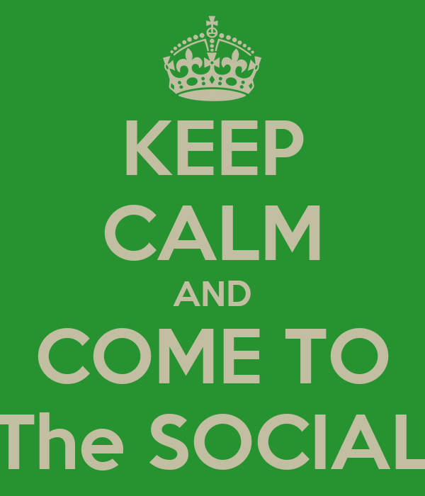 KEEP CALM AND COME TO The SOCIAL