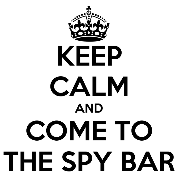 KEEP CALM AND COME TO THE SPY BAR