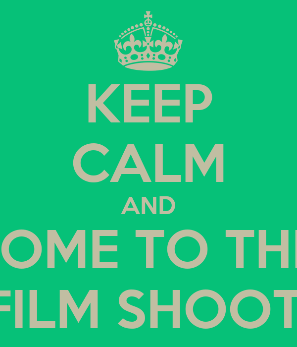 KEEP CALM AND COME TO THIS FILM SHOOT!