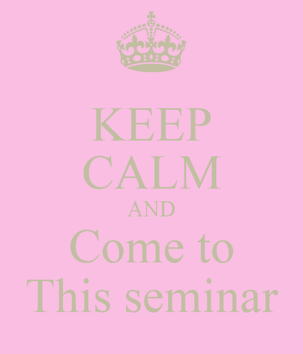KEEP CALM AND Come to This seminar