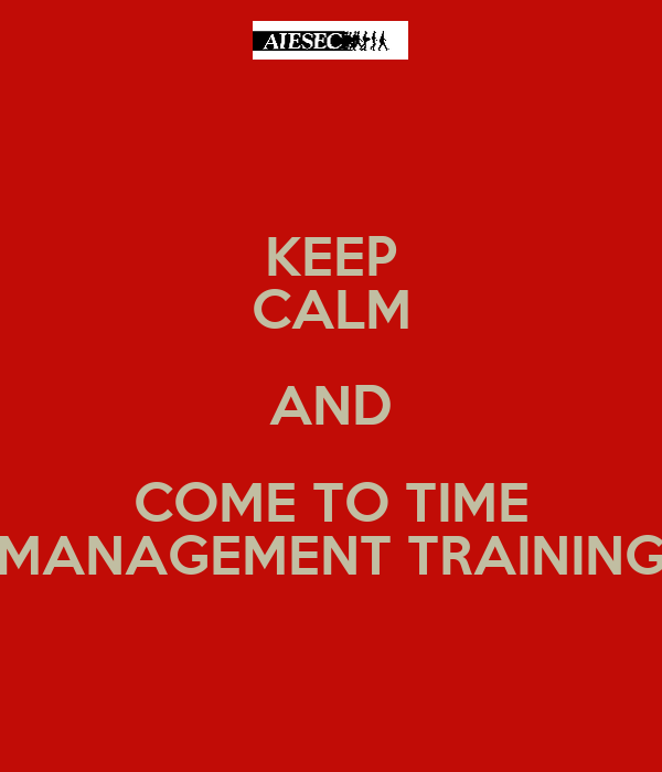 KEEP CALM AND COME TO TIME MANAGEMENT TRAINING