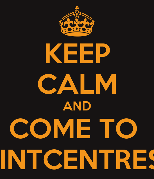 KEEP CALM AND COME TO  TINTCENTRES