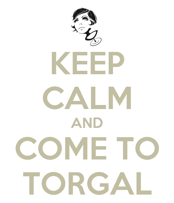 KEEP CALM AND COME TO TORGAL