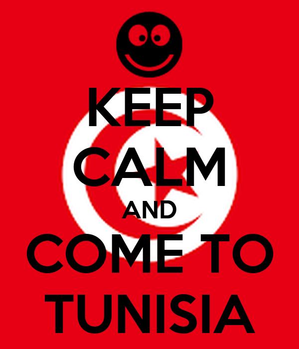 KEEP CALM AND COME TO TUNISIA