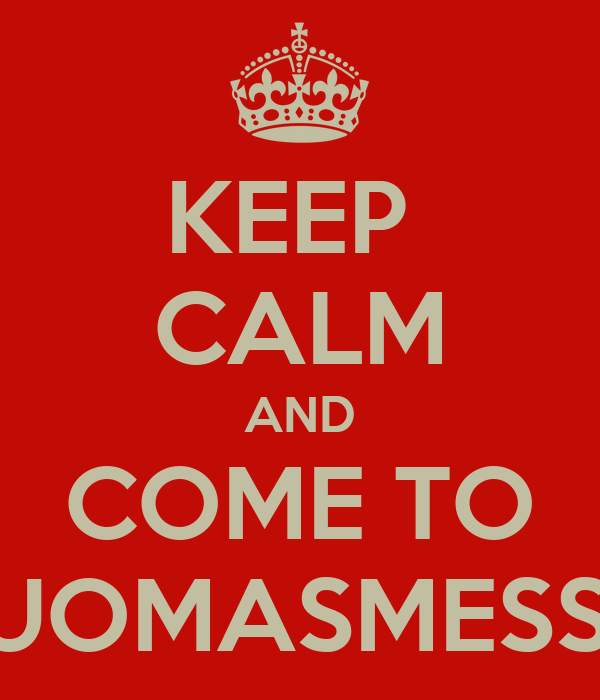 KEEP  CALM AND COME TO TUOMASMESSU