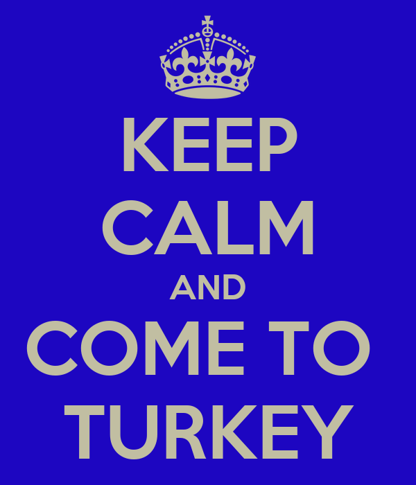 KEEP CALM AND COME TO  TURKEY