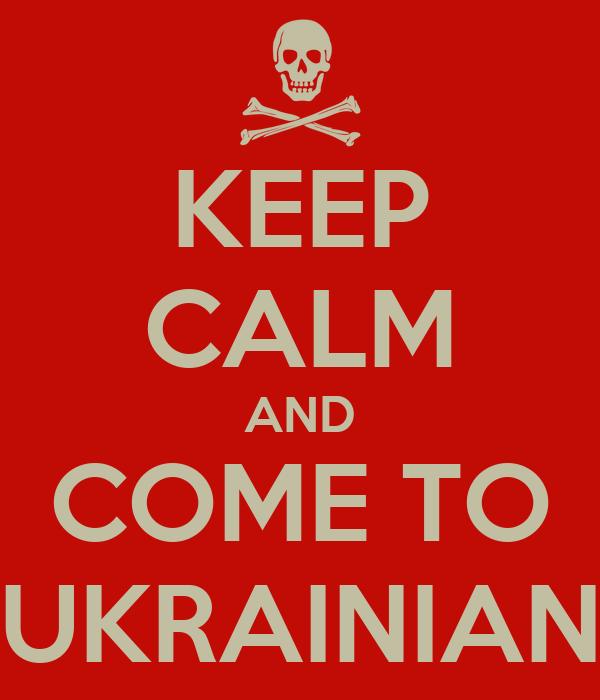 KEEP CALM AND COME TO UKRAINIAN